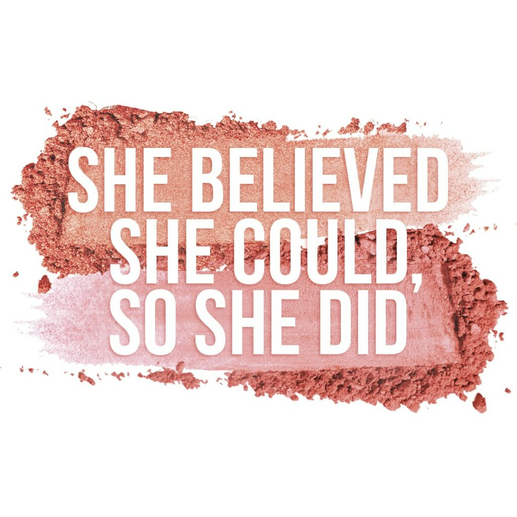 """""""She Believed she could, so she did"""" in text, blush smear as the background"""
